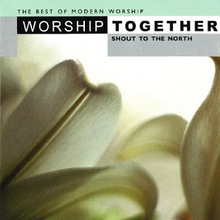 350_worship_together_-_shout_to_the_north
